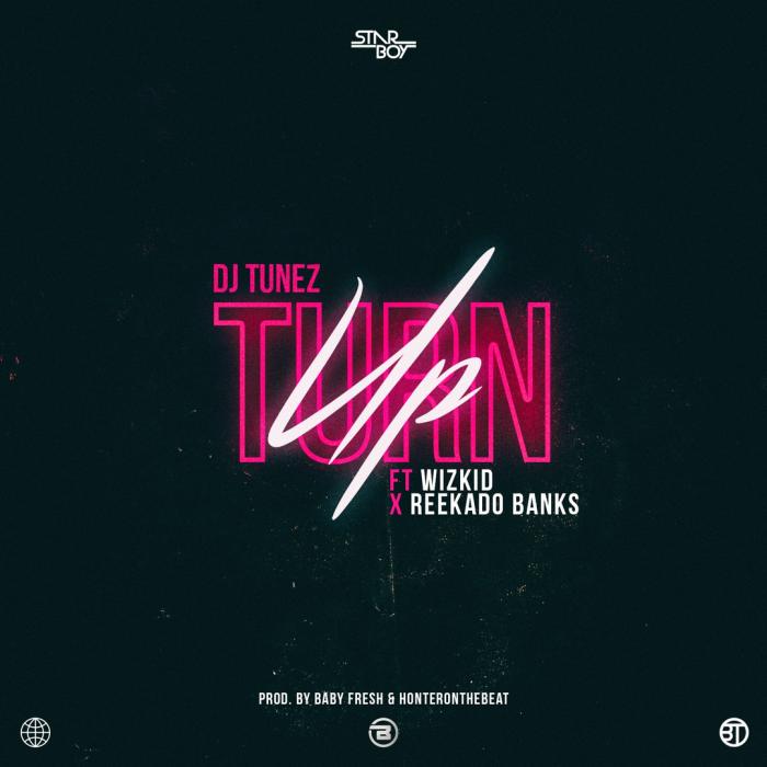 DJ Tunez - Turn Up (feat. Wizkid & Reekado Banks)