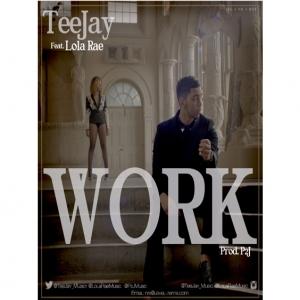 Teejay - Work (feat. Lola Rae)