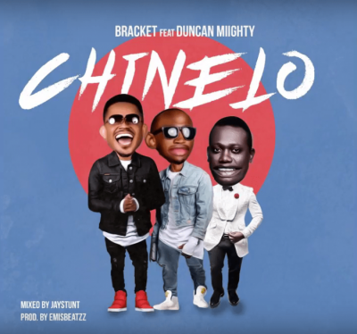 Music: Bracket - Chinelo (feat. Duncan Mighty) [Prod. by EmisBeatzz]