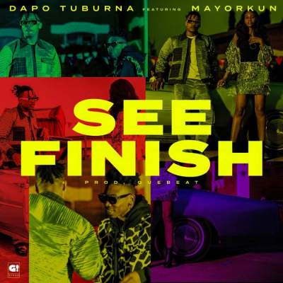 Music: Dapo Tuburna - See Finish (feat. Mayorkun)