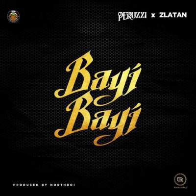 Music: Peruzzi & Zlatan - Bayi Bayi [Prod. by Northboi]