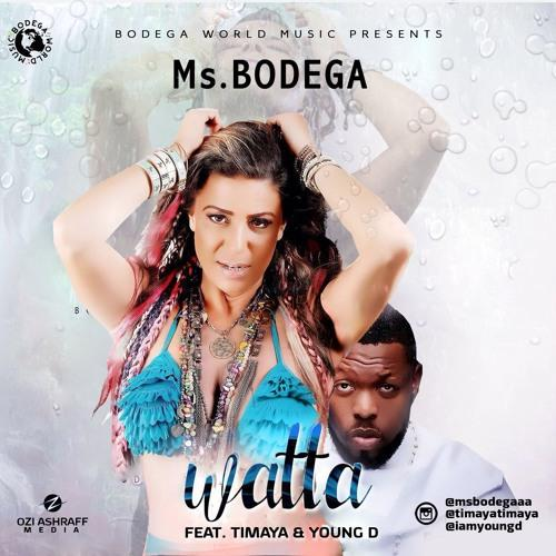 Ms Bodega - Watta (ft. Timaya & Young D)