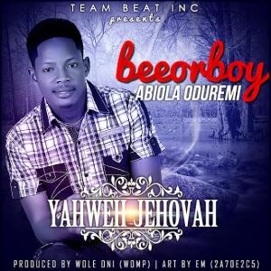 Beeorboy - Yahweh Jehovah