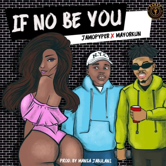 Jamo Pyper - If No Be You (feat. Mayorkun)