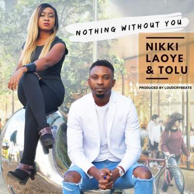 Gospel Music: Nikki Laoye & Tolu - Nothing Without You [Prod. by LoudCryBeats]