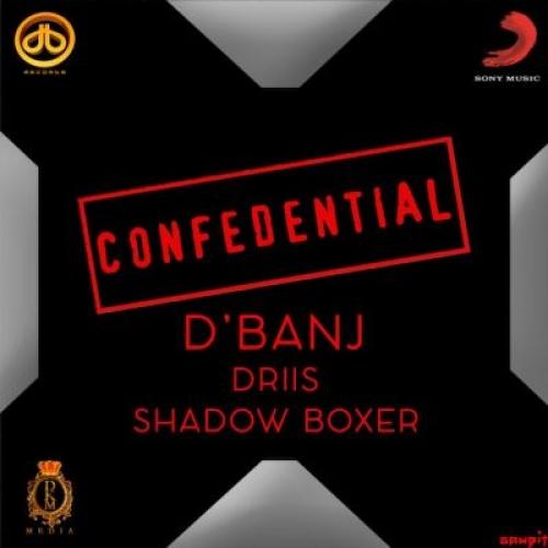 D'banj - Confedential (feat. Driis & Shadow Boxer)