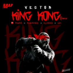 Vector - King Kong (Remix) (feat. Phyno, Reminisce, Classiq & Uzi)