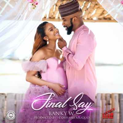 Music: Banky W - Final Say