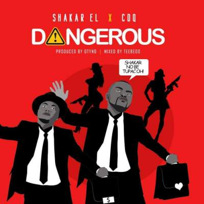Music: Shakar El - Dangerous (feat. CDQ) [Prod. by Otyno]
