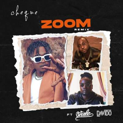 Music: Cheque - Zoom (Remix) (feat. Davido & Wale)