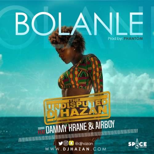 DJ Hazan - Bolanle (feat. Dammy Krane & Airboy)