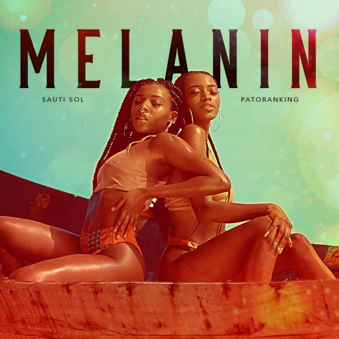 Sauti Sol - Melanin (feat. Patoranking)