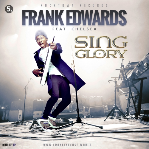 Frank Edwards - Sing Glory (Birthday EP 5/5) (feat. Chelsea)