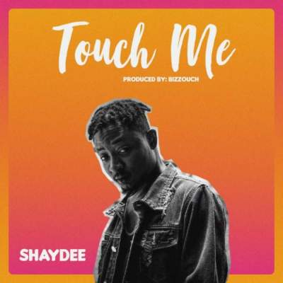 Music: Shaydee - Touch Me [Prod. by Bizzouch]