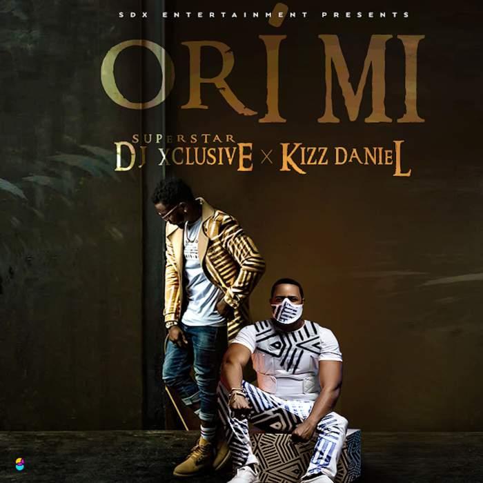 DJ Xclusive - Ori Mi (feat. Kizz Daniel)
