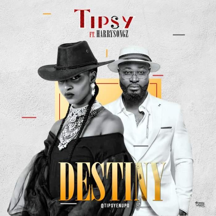 Tipsy - Destiny (feat. Harrysong)