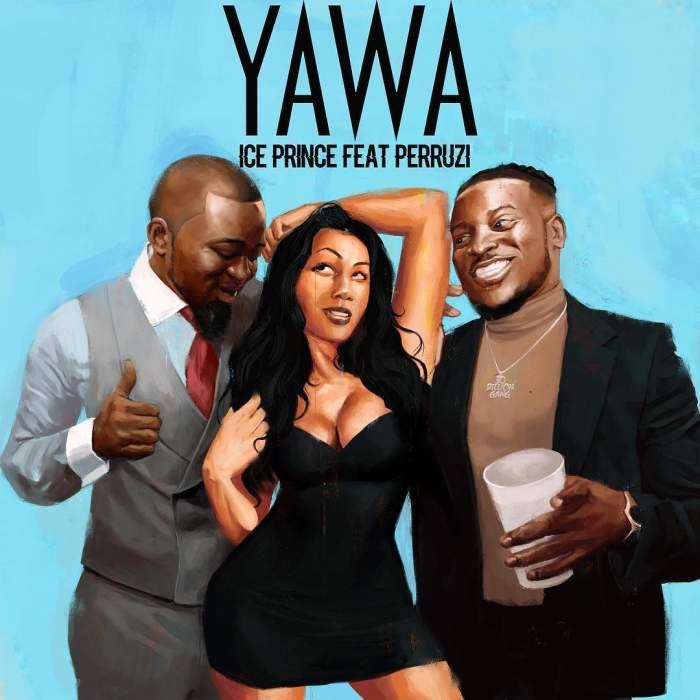 Ice Prince - Yawa (feat. Peruzzi)