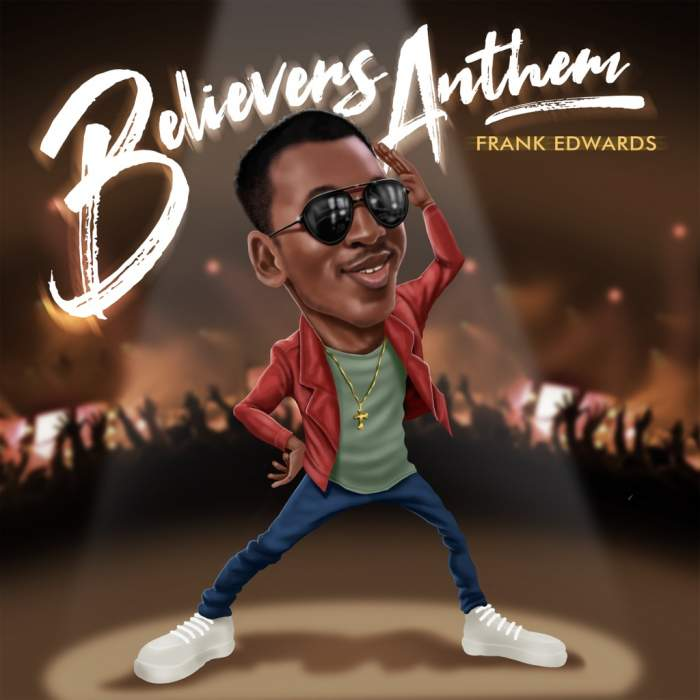 Frank Edwards - Believers Anthem