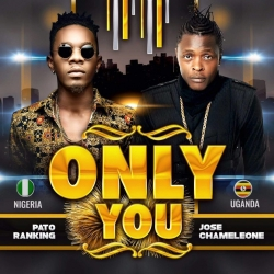 Jose Chameleone - Only You (feat. Patoranking)
