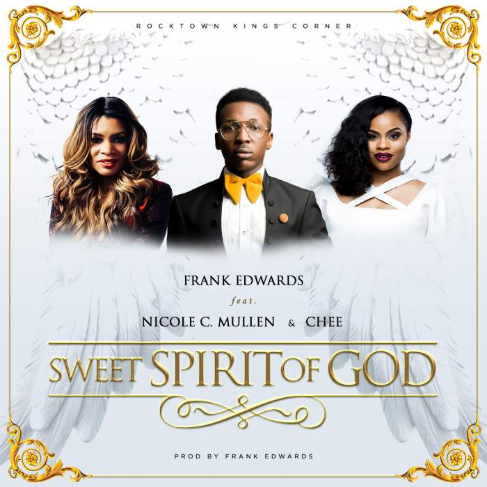 Frank Edwards - Sweet Spirit Of God (feat. Nicole C. Mullen & Chee)