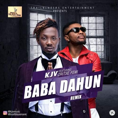 KJV - Baba Dahun (Remix) (feat. Oritse Femi)