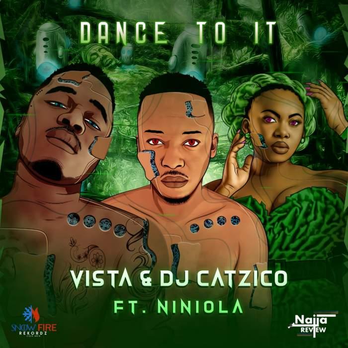 Vista & DJ Catzico - Dance To It (feat. Niniola)