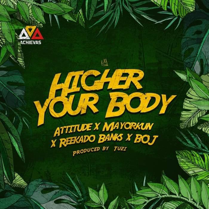 Attitude - Higher Your Body (feat. Mayorkun, Reekado Banks & BOJ)