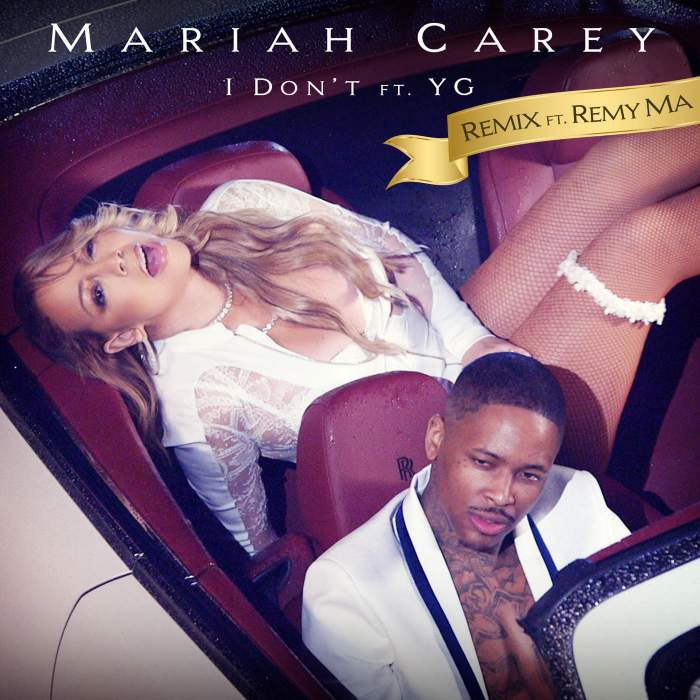 Mariah Carey - I Don't (Remix) (feat. Y.G, Remy Ma & YG)