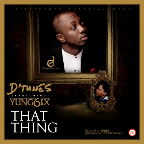 D'Tunes - That Thing (feat. Yung6ix)