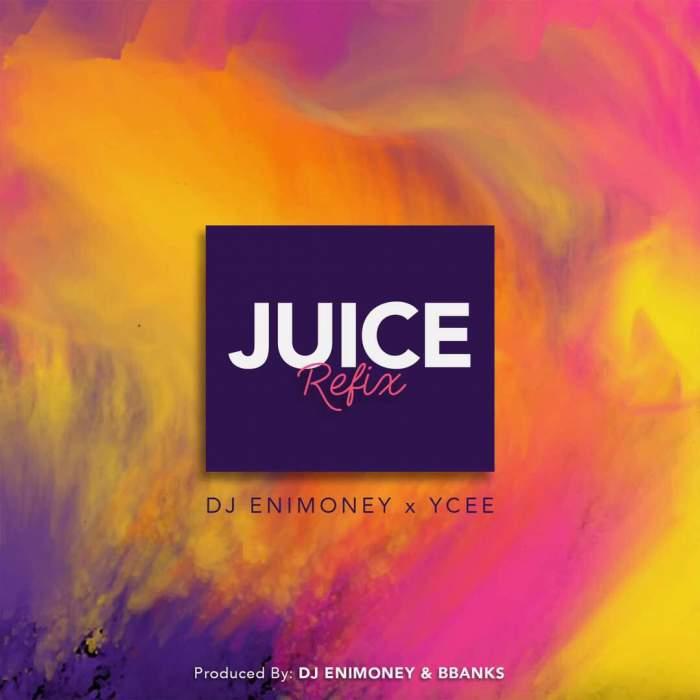 DJ Enimoney & YCee - Juice (Refix)