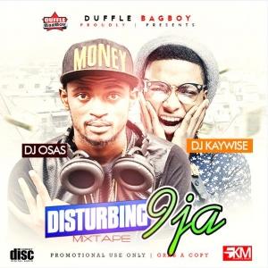 DJ Osas & DJ Kaywise - Disturbing 9ja Mixtape