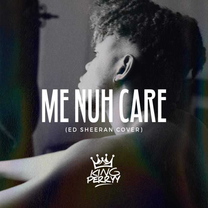 King Perryy - Me Nuh Care (Ed-Sheeran-Cover)