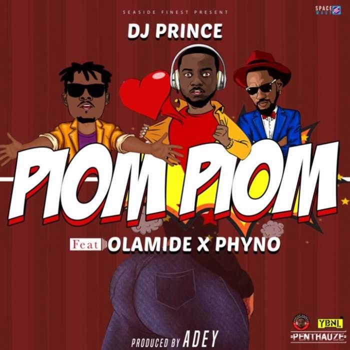 DJ Prince - Piom Piom (feat. Olamide & Phyno)