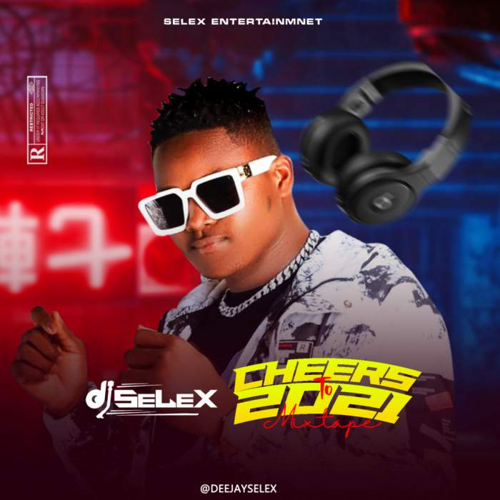 DJ Selex - Cheers to 2021 Mixtape 08183486214