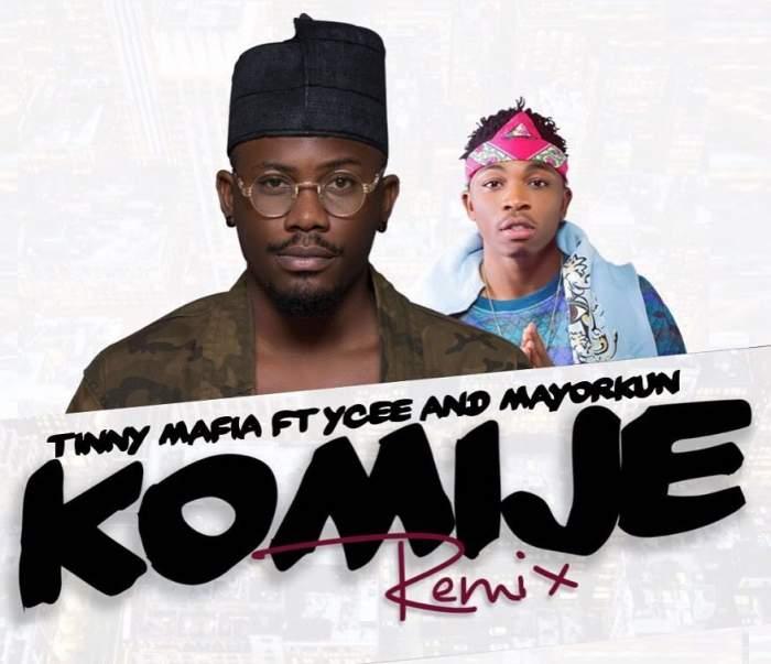 Tinny Mafia - Komije (Remix) (feat. YCee & Mayorkun)