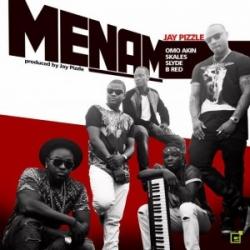 Jay Pizzle - Menam (ft. Skales, Slyde, B-Red & Omo Akin)