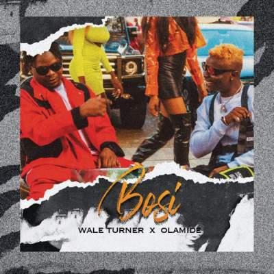 Music: Wale Turner - Bosi (feat. Olamide)