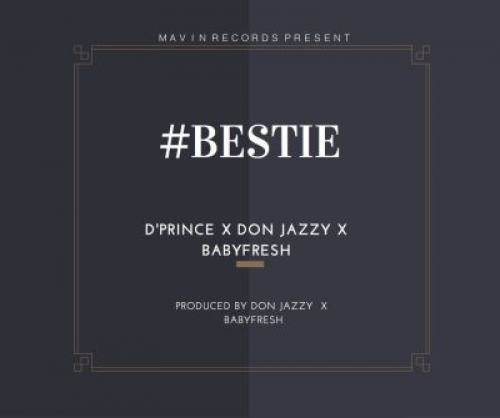 D'Prince - Bestie (ft. Don Jazzy & BabyFresh)