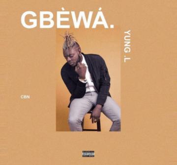 Music: Yung L - Gbewa [Prod. by TUC]