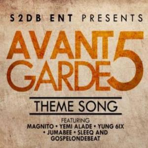 S2DB Ent - Avant Garde 5 Theme Song (feat. Yung6ix, Yemi Alade, Jumabee, Sleeq & Magnito)