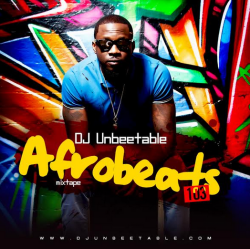 DJ Unbeetable - Afrobeats 103 Mix