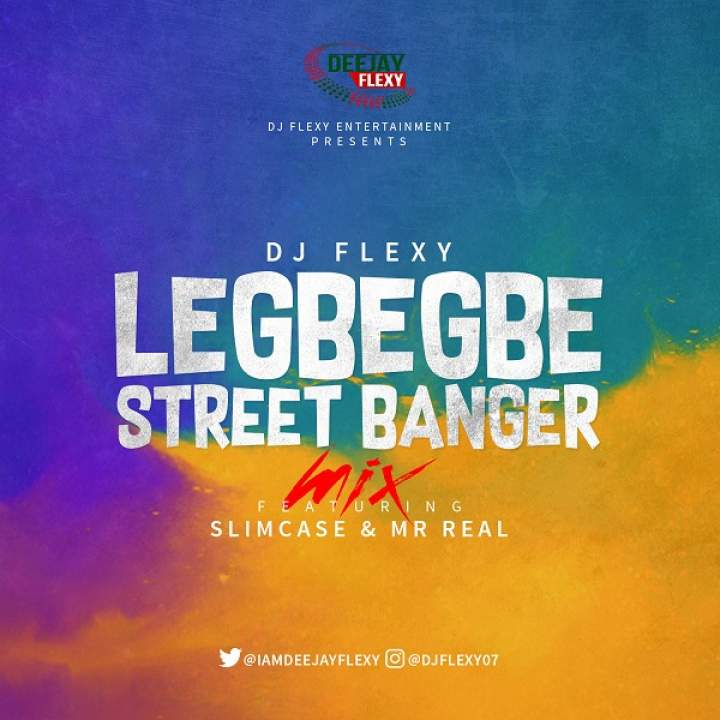 DJ Flexy - Legbegbe Street Banger Mix (feat. Mr Real & Slimcase)