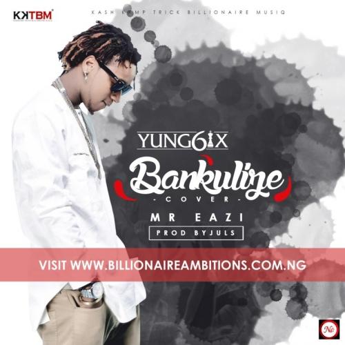 Yung6ix - Bankulize (Refix) (feat. Mr Eazi)