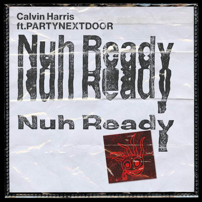 Calvin Harris - Nuh Ready Nuh Ready (feat. PARTYNEXTDOOR)
