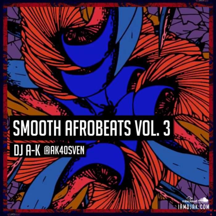 DJ A-K - Smooth Afrobeats Mix (Vol. 3)