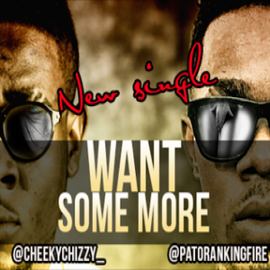 CheekyChizzy - Want Some More (feat. Patoranking)
