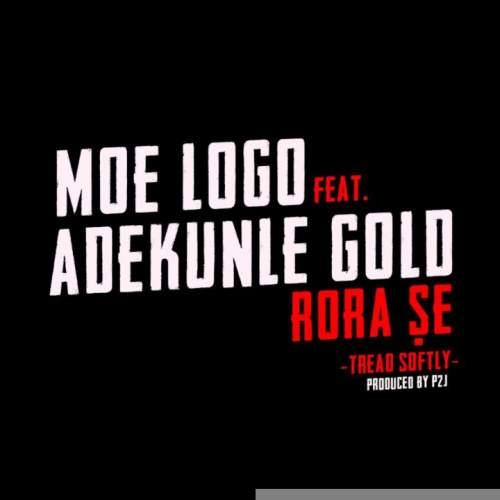 Moelogo - Rora Se (Thread Softly) (feat. Adekunle Gold)