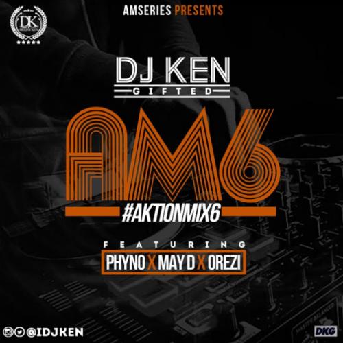 DJ Ken - Aktion Mix (Vol. 6) (feat. Phyno, May D & Orezi)