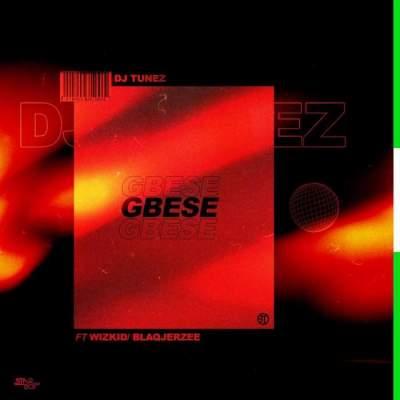 Music: DJ Tunez - Gbese (feat. Wizkid & Blaq Jerzee)
