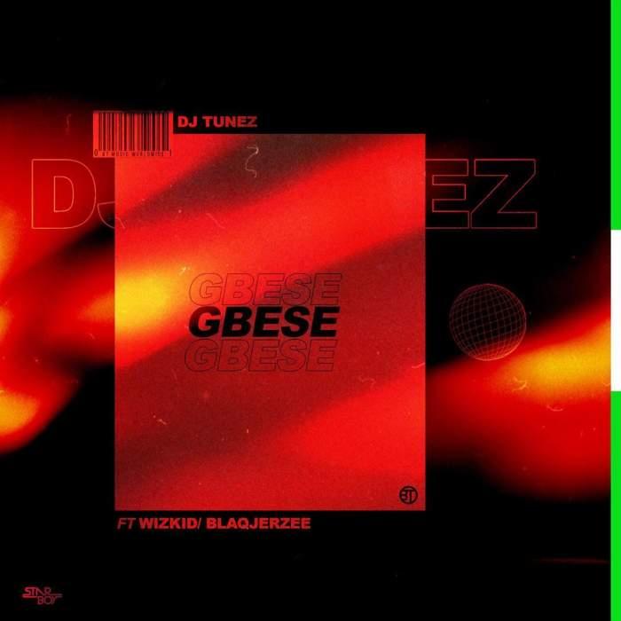 DJ Tunez - Gbese (feat. Wizkid & Blaq Jerzee)